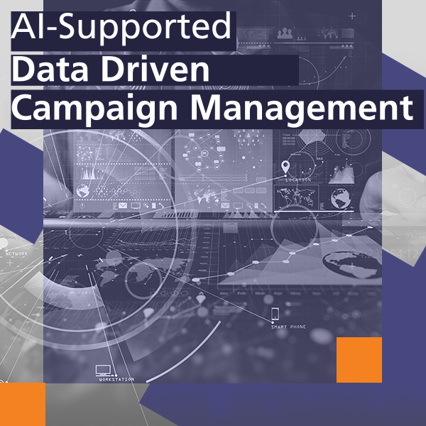AI- Supported, Data Driven Campaign Management