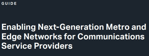 Enabling Next-Generation Metro and Edge Networks for Communications Service Providers